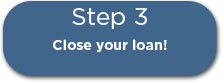 Step 3: Close your loan!