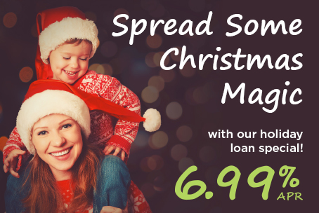 Spread some Christmas magic with our holiday loan special! 6.99% APR